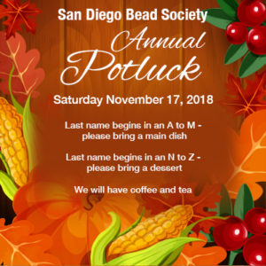 It's the San Diego Bead Society's Annual Potluck November 17th